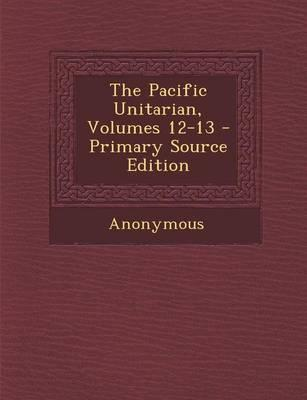 The Pacific Unitarian, Volumes 12-13