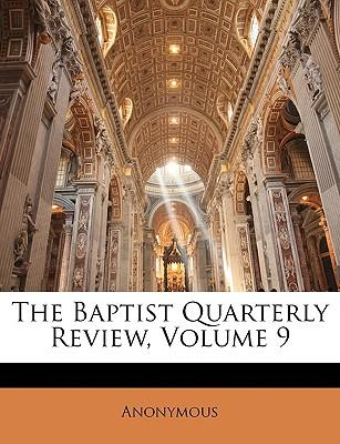 The Baptist Quarterly Review, Volume 9