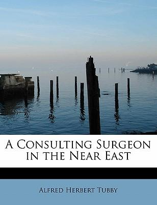 A Consulting Surgeon in the Near East