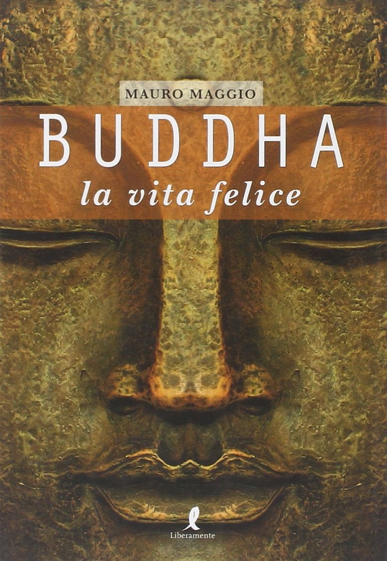 Buddha. La vita felice