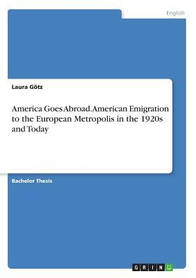 America Goes Abroad. American Emigration to the European Metropolis in the 1920s and Today