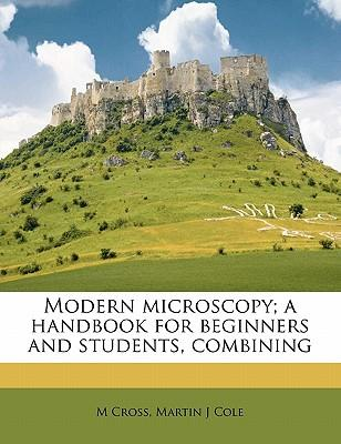 Modern Microscopy; A Handbook for Beginners and Students, Combining
