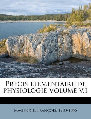 Precis Elementaire de Physiologie Volume V.1