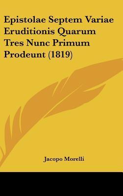 Epistolae Septem Variae Eruditionis Quarum Tres Nunc Primum Prodeunt (1819)