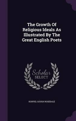 The Growth of Religious Ideals as Illustrated by the Great English Poets