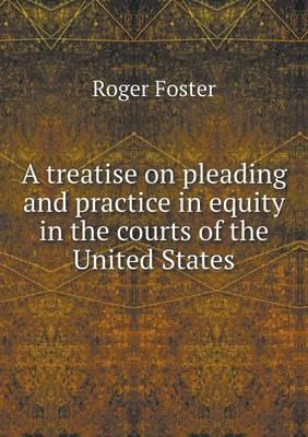 A Treatise on Pleading and Practice in Equity in the Courts of the United States
