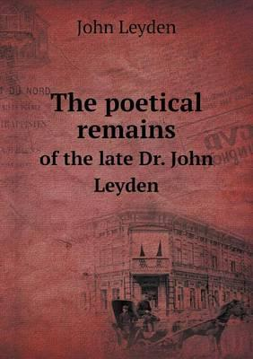 The Poetical Remains of the Late Dr. John Leyden