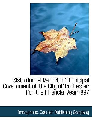 Sixth Annual Report of Municipal Government of the City of Rochester for the Financial Year 1897