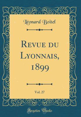 Revue du Lyonnais, 1899, Vol. 27 (Classic Reprint)