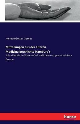 Mitteilungen aus der älteren Medizinalgeschichte Hamburg's