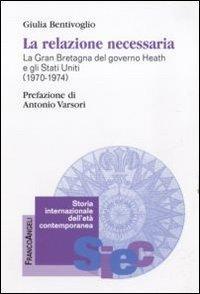 La relazione necessaria. La Gran Bretagna del governo Heath e gli Stati Uniti (1970-1974)
