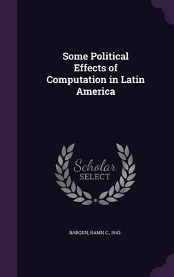 Some Political Effects of Computation in Latin America