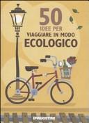Cinquanta idee per viaggiare in modo ecologico