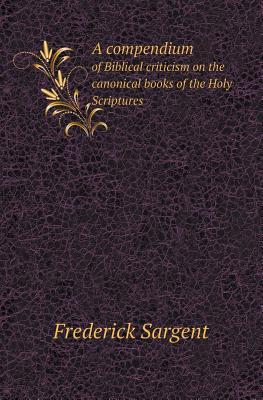 A Compendium of Biblical Criticism on the Canonical Books of the Holy Scriptures