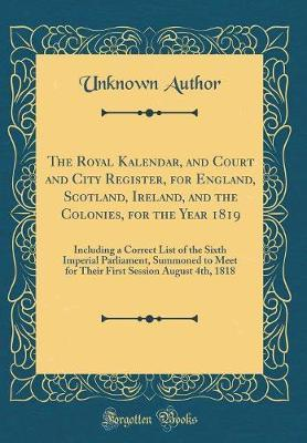 The Royal Kalendar, and Court and City Register, for England, Scotland, Ireland, and the Colonies, for the Year 1819