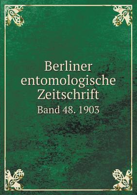 Berliner Entomologische Zeitschrift Band 48. 1903