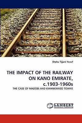 THE IMPACT OF THE RAILWAY ON KANO EMIRATE, c.1903-1960s