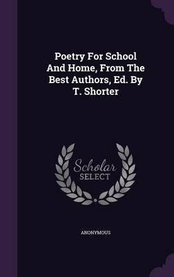 Poetry for School and Home, from the Best Authors, Ed. by T. Shorter
