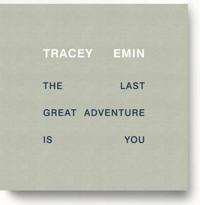 Tracey Emin - the Last Great Adventure is You