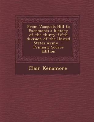 From Vauquois Hill to Exermont; A History of the Thirty-Fifth Division of the United States Army - Primary Source Edition