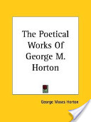 The Poetical Works Of George M. Horton