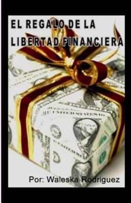 El regalo de la libertad financiera / The gift of financial freedom