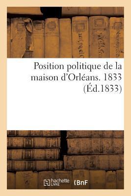Position Politique de la Maison d'Orleans. 1833