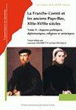 Franche-Comté et les anciens Pays-Bas, XIIIe-XVIIIe siècles, Tome 1