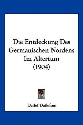 Die Entdeckung Des Germanischen Nordens Im Altertum (1904)