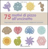75 motivi di pizzo all'uncinetto. Ediz. illustrata