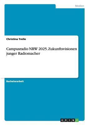 Campusradio NRW 2025. Zukunftsvisionen junger Radiomacher