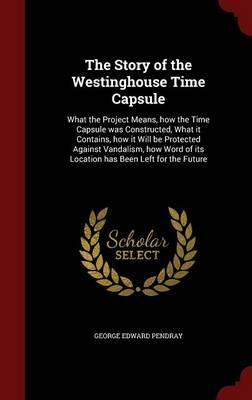 The Story of the Westinghouse Time Capsule