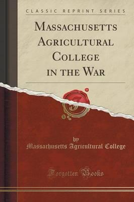 Massachusetts Agricultural College in the War (Classic Reprint)