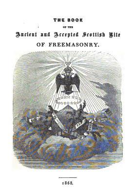 The Book of the Ancient and Accepted Scottish Rite of Freemasonry