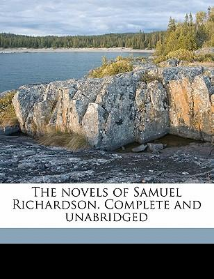 The Novels of Samuel Richardson. Complete and Unabridged