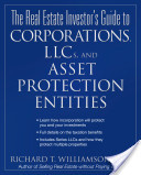 The Real Estate Investor's Guide to Corporations, LLCs and Asset Protection Entities