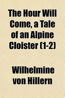 The Hour Will Come, a Tale of an Alpine Cloister (1-2)