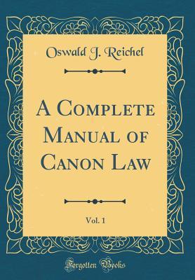 A Complete Manual of Canon Law, Vol. 1 (Classic Reprint)