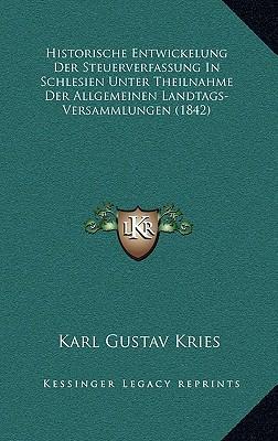 Historische Entwickelung Der Steuerverfassung in Schlesien Unter Theilnahme Der Allgemeinen Landtags-Versammlungen (1842)