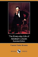 The Every-Day Life of Abraham Lincoln (Illustrated Edition) (Dodo Press)
