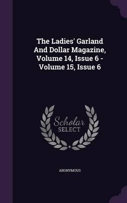 The Ladies' Garland and Dollar Magazine, Volume 14, Issue 6 - Volume 15, Issue 6