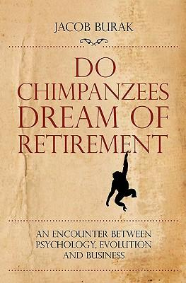 Do Chimpanzees Dream of Retirement