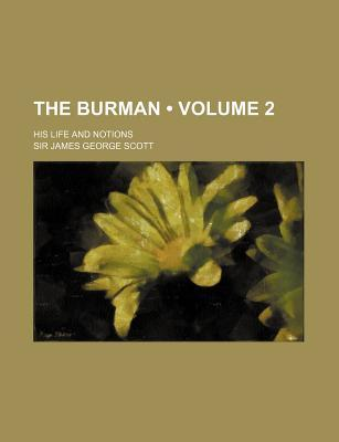 The Burman; His Life and Notions