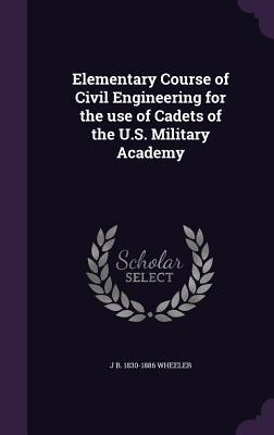 Elementary Course of Civil Engineering for the Use of Cadets of the U.S. Military Academy