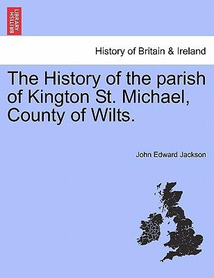 The History of the parish of Kington St. Michael, County of Wilts.