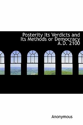Posterity Its Verdicts and Its Methods or Democracy A.D. 2100