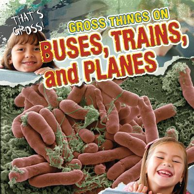 Gross Things on Buses, Trains, and Planes