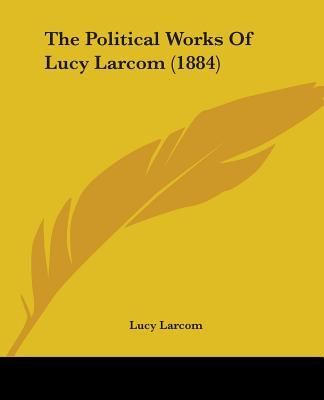 The Political Works of Lucy Larcom (1884)