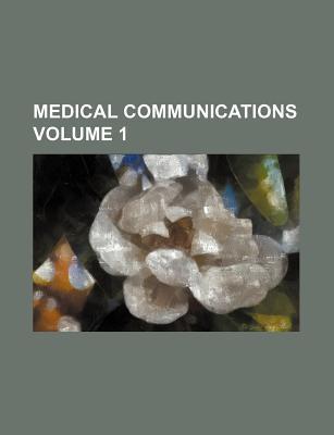 Medical Communications Volume 1