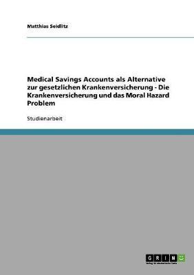 Medical Savings Accounts als Alternative zur gesetzlichen Krankenversicherung - Die Krankenversicherung und das Moral Hazard Problem